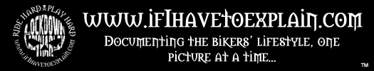 IfIHaveToExplain.com - Documenting the Bikers' Lifestyle, One Picture at a Time!
